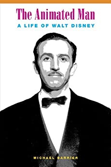 The Animated Man: A Life of Walt Disney by [Barrier, Michael]