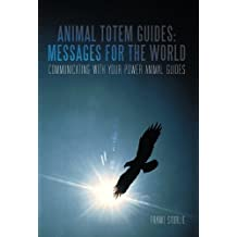 Animal Totem Guides-Messages for the World: Communicating With Your Power Animal Guides