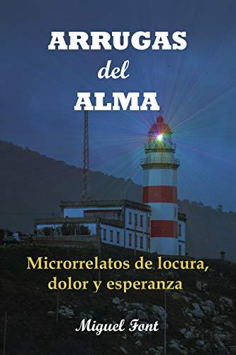 Arrugas del alma: Microrrelatos de locura, dolor y esperanza (Spanish Edition)
