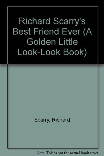 Richard Scarry's Best Friend Ever (A Golden Little Look-look Book)