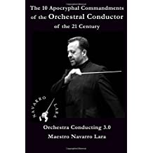 The 10 Apocryphal Commandments Of the Orchestral Conductor of the 21 Century: Orchestra Conducting 3.0