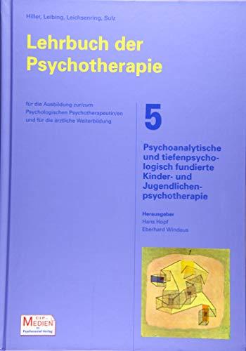 Lehrbuch der Psychotherapie / Bd. 5: Psychoanalytische und tiefenpsychologisch fundierte Kinder- und Jugendlichenpsychotherapie (Lehrbuch der Psychotherapie - CIP-Medien)