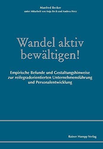 Wandel aktiv bewältigen!: Empirische Befunde und Gestaltungshinweise zur reifegradorientierten Unternehmensführung und Personalentwicklung by Manfred Becker (2009-03-05)