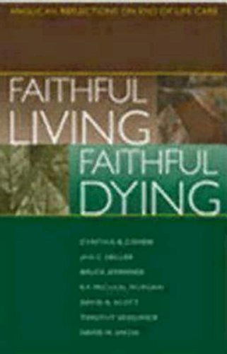 Faithful Living, Faithful Dying: Anglican Reflections on End of Life Care by Jan C. Heller (editor) Cynthia B. Cohen (editor) (2000-02-01)