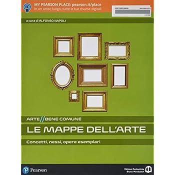 Arte Bene Comune. Le Mappe Dell'arte. Per Le Scuole Superiori. Con Ebook. Con Espansione Online