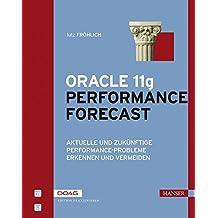 Oracle 11g Performance Forecast: Aktuelle und zukünftige Performance-Probleme erkennen und vermeiden