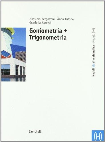 Moduli blu di matematica. Modulo O-Q: Goniometria-Trigonometria. Per le Scuole superiori