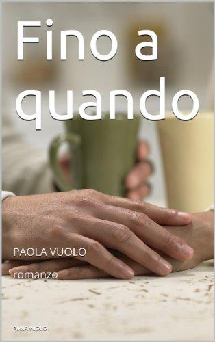 Fino a quando: PAOLA VUOLO romanzo