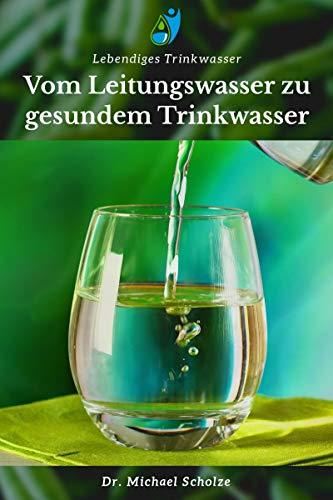 Vom Leitungswasser zu gesundem Trinkwasser: Dein Weg zu gesundem Wasser - einfach & verständlich