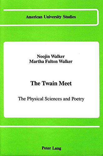 The Twain Meet: The Physical Sciences and Poetry (American University Studies / Series 19: General Literature, Band 23)