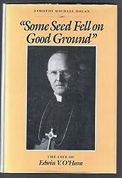 Some Seed Fell on Good Ground: Life of Edwin V. O'Hara