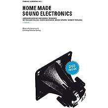 Home Made Sound Electronics: Hardware Hacking und andere Techniken: Ideen – Projekte – Experimente