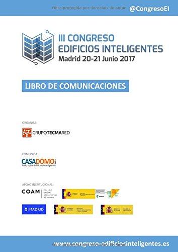 Libro de Comunicaciones III Congreso Edificios Inteligentes: Celebrado en Madrid, 20 y 21 Junio 2017