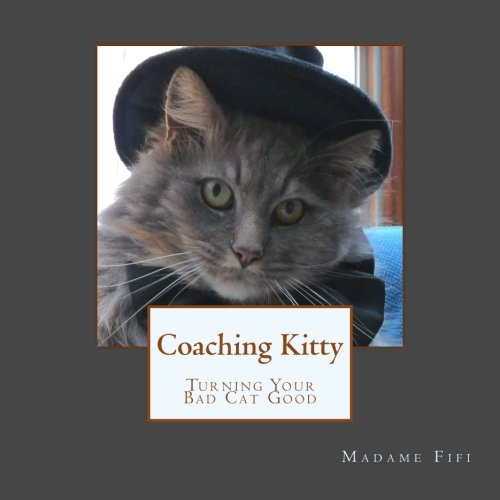 Coaching Kitty: Turning Your Bad Cat Good -
