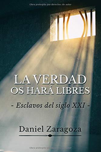 La verdad os hará libres: Esclavos del siglo XXI por Daniel Zaragoza
