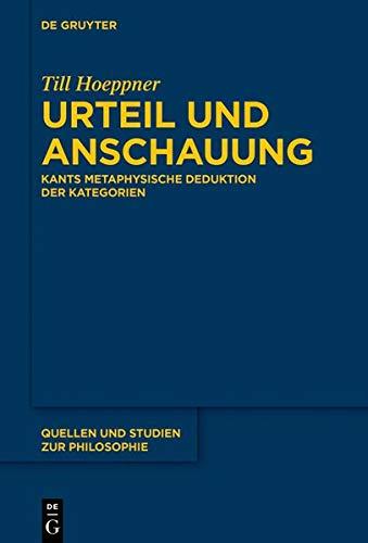 Urteil und Anschauung: Kants Metaphysische Deduktion der Kategorien (Quellen und Studien zur Philosophie)
