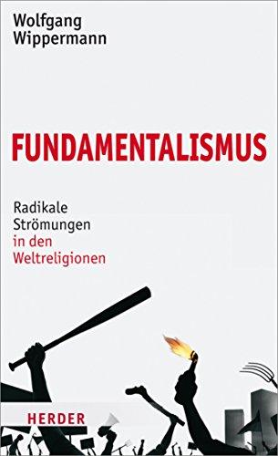 Fundamentalismus: Radikale Strömungen in den Weltreligionen