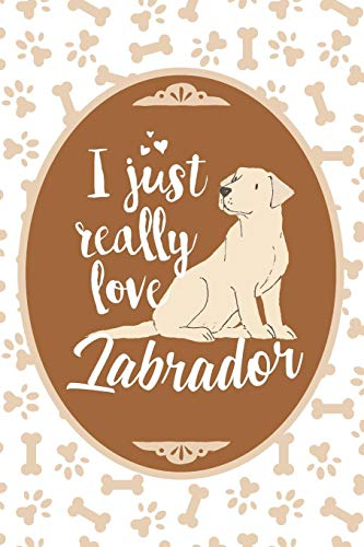 I Just Really Love Labrador: Blank Lined Journal For Dog Lover and Dog People -