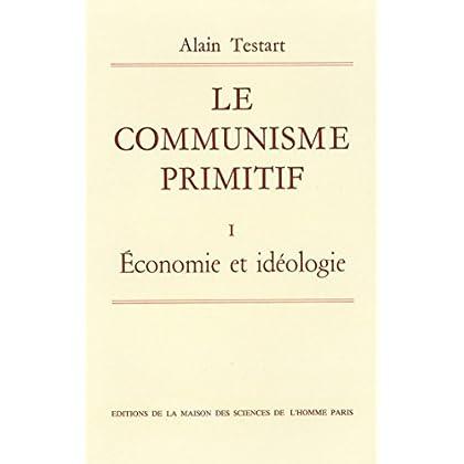 Le communisme primitif: Tome I: Économie et idéologie (Hors collection)
