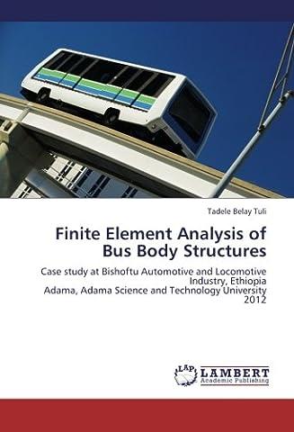 Finite Element Analysis of Bus Body Structures: Case study at Bishoftu Automotive and Locomotive Industry, Ethiopia Adama, Adama Science and Technology University 2012