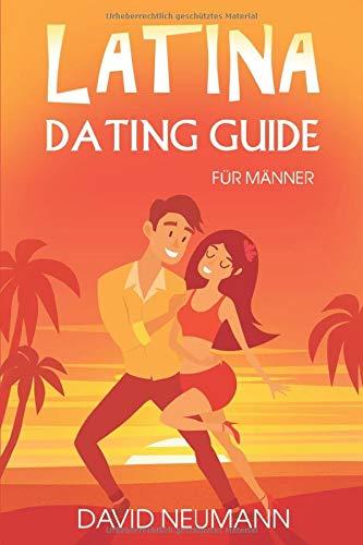 Latina Dating Guide: Wie Du die Herzen lateinamerikanischer Frauen eroberst und kulturelle Fettnäpfchen vermeidest (Flirte mit Chicas aus Lateinamerika: Südamerika, Zentralamerika, Karibik)