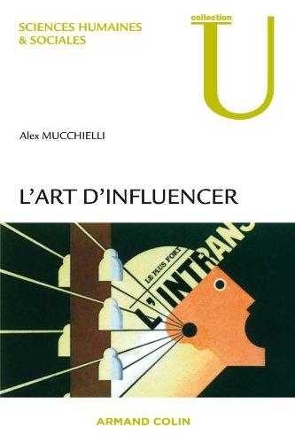 L'art d'influencer - Analyse des techniques de manipulation par Alex Mucchielli