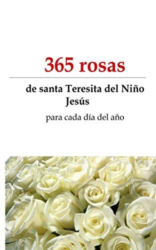 365 rosas: de Santa Teresita del Niño Jesús, para cada día del año