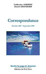 Correspondance - octobre 2017-septembre 2018 par Catherine Andrieu