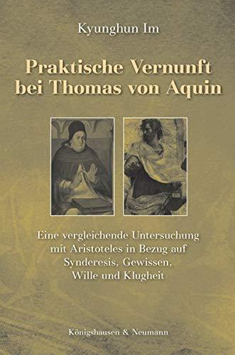 Praktische Vernunft bei Thomas von Aquin: Eine vergleichende Untersuchung mit Aristoteles in Bezug auf Synderesis, Gewissen, Wille und Klugheit