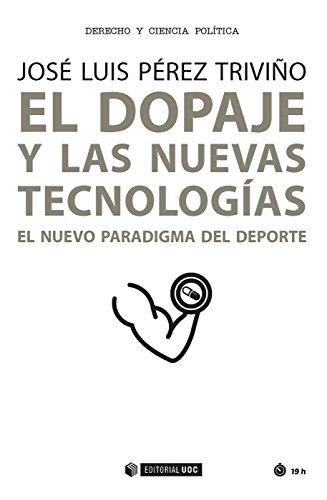El dopaje y las nuevas tecnologías. El nuevo paradigma del deporte (Manuales) por José Luis Pérez Triviño
