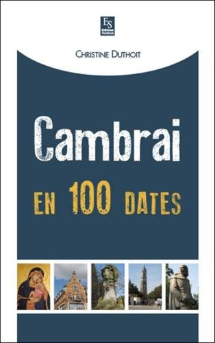 Cambrai en 100 dates par Christine Duthoit