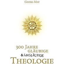 300 Jahre gläubige und ungläubige Theologie: Abriss und Aufbau