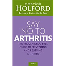 Say No to Arthritis: The Proven Drug-free Guide to Preventing and Relieving Arthritis