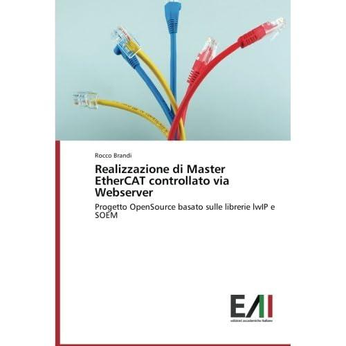 Realizzazione Di Master Ethercat Controllato Via Webserver: Progetto Opensource Basato Sulle Librerie Lwip E Soem