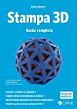 eBook Gratis da Scaricare Stampa 3D Guida completa (PDF,EPUB,MOBI) Online Italiano