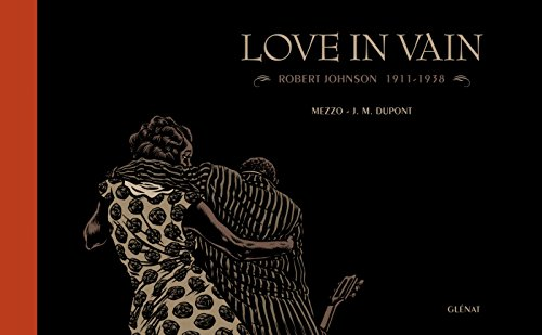 Love in Vain: Robert Johnson - 1911-1938 par Jean-Michel Dupont