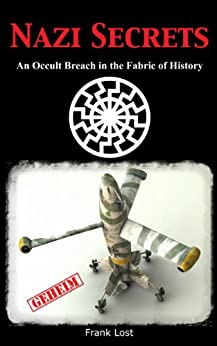 Nazi Secrets: An Occult Breach in the Fabric of History (English Edition) par [Lost, Frank]