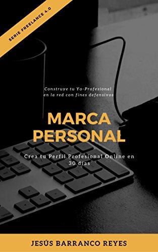 Marca Personal: Crea tu Perfil Profesional Online en 30 días (Serie Freelance 4.0 nº 1)
