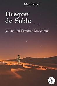 Dragon de Sable, tome 1 : Journal du Premier Marcheur par Marc Ismier