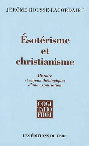 Esotérisme et christianisme : Histoire et enjeux théologiques d'une expatriation par Jérôme Rousse-Lacordaire