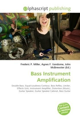 Bass Instrument Amplification: Double Bass, Equal-Loudness Contour, Bass Reflex, Limiter, Effects Unit, Instrument Amplifier, Distortion (Music), Guitar Speaker, Guitar Speaker Cabinet, Bass Guitar
