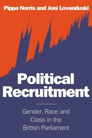 Political Recruitment: Gender, Race and Class in the British Parliament by Pippa Norris (1995-01-27)