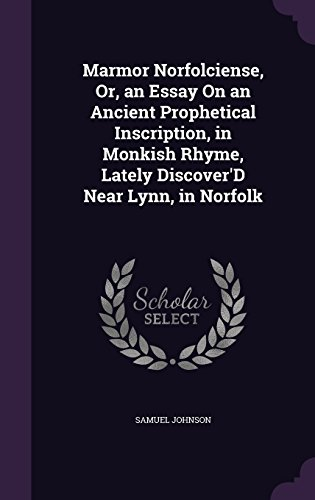 Marmor Norfolciense, Or, an Essay On an Ancient Prophetical Inscription, in Monkish Rhyme, Lately Discover'D Near Lynn, in Norfolk
