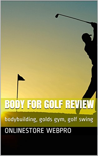 Body For Golf Review:  bodybuilding, golds gym, golf swing (English Edition) por OnlineStore WebPro