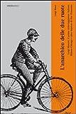 L'anarchico delle due ruote. Luigi Masetti: il primo cicloviaggiatore italiano. Milano-Chicago e altre imprese di fine '800