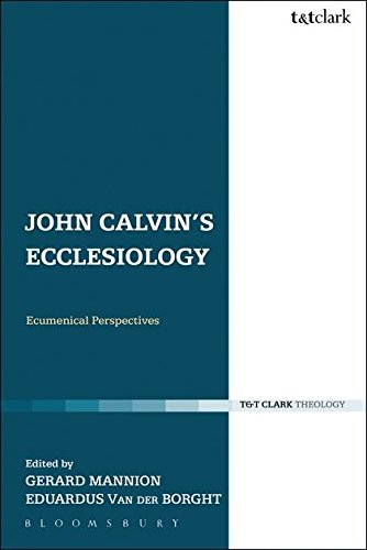 John Calvin's Ecclesiology: Ecumenical Perspectives (Ecclesiological Investigations, Band 10)