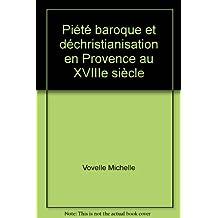 Piété baroque et déchristianisation en Provence au XVIIIe siècle