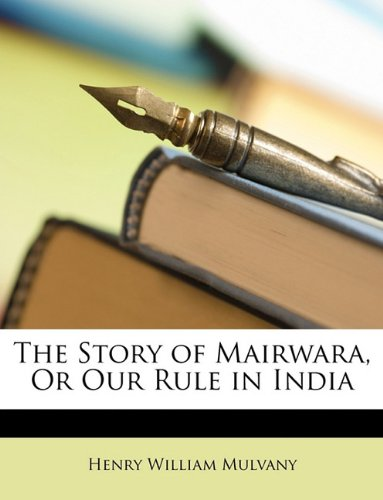 The Story of Mairwara, Or Our Rule in India
