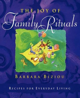 [(The Joy of Family Rituals : Recipes for Everyday Living)] [By (author) Barbara Biziou] published on (November, 2010)