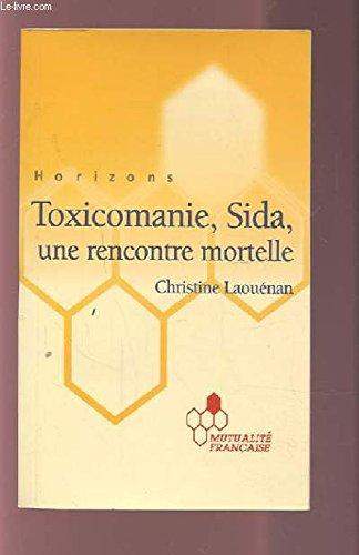 Toxicomanie, Sida, une rencontre mortelle (Horizons) par Christine Laouénan